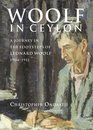 Woolf in Ceylon An Imperial Journey in the Shadow of Leonard Woolf 1904-1911