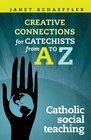 Making Creative Connections for Catechists from A-Z Catechists and Catholic Social Teaching