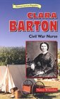 Clara Barton: Civil War Nurse (Historical American Biographies)