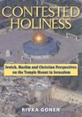 Contested Holiness Jewish Muslim and Christian Perspective on the Temple Mount in Jerusalem