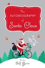 The Autobiography of Santa Claus A Revised Edition of the Christmas Classic