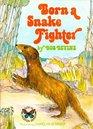 Born a snake fighter