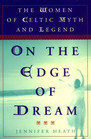 On the Edge of Dream The Women in Celtic Myth and Legend