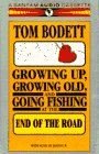 Growing Up, Growing Old & Going Fishing at the End of the Road