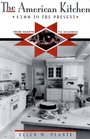 The American Kitchen 1700 to the Present From Hearth to Highrise