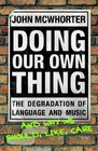 Doing Our Own Thing : The Degradation of Language and Music and Why We Should, Like, Care