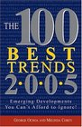 The 100 Best Trends 2005 Emerging Developments You Can't Afford to Ignore