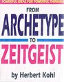 From Archetype to Zeitgeist Powerful Ideas for Powerful Thinking
