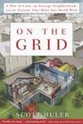On the Grid A Plot of Land An Average Neighborhood and the Systems that Make Our World Work
