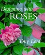 Designing With Roses Tony Lord