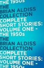 Brian Aldiss Collection Complete Short Stories: Vol 1- The 1950s