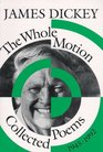The Whole Motion Collected Poems 19451992