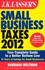 JK Lasser's Small Business Taxes 2012 Your Complete Guide to a Better Bottom Line