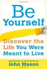 Be YourselfDiscover the Life You Were Meant to Live