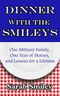 Dinner with the Smileys One Military Family One Year of Heroes and Lessons for a Lifetime