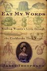 Eat My Words : Reading Women's Lives Through the Cookbooks They Wrote