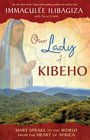 Our Lady of Kibeho Mary Speaks to the World from the Heart of Africa