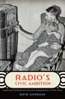 Radio's Civic Ambition American Broadcasting and Democracy in the 1930s