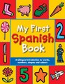 My First Spanish Book A Bilingual Introduction to Words Numbers Shapes and Colours