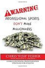 Warning Professional Sports Don't Make Millionaires A Fable Containing Proven Business Strategies for Athletes