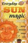 Everyday Sun Magic: Spells  Rituals For Radiant Living