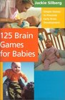 125 Brain Games for Babies Simple Games to Promote Early Brain Development