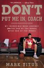 Don't Put Me In Coach My Incredible NCAA Journey from the End of the Bench to the End of the Bench