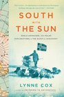 South with the Sun Roald Amundsen His Polar Explorations and the Quest for Discovery