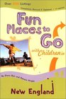 Fun Places to Go with Children in New England 4th Edition Over 500 Listings Completely Revised  Updated