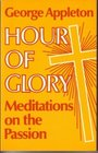 HOUR OF GLORY Meditations on the Passion