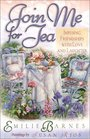 Join Me for Tea Infusing Friendships With Love and Laughter