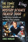 The Comic Galaxy of Mystery Science Theater 3000 Twelve Classic Episodes and the Movies They Lampoon