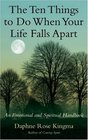 The Ten Things to Do When Your Life Falls Apart: An Emotional and Spiritual Handbook