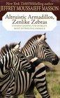 Altruistic Armadillos Zenlike Zebras Understanding the World's Most Intriguing Animals