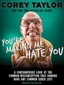 You're Making Me Hate You An Uncommon Guide to Common Sense