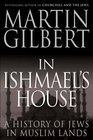 In Ishmael's House A History of Jews in Muslim Lands