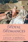 Royal Romances Titillating Tales of Passion and Power in the Palaces of Europe