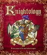 Knightology A True Account of the Most Valiant Knights