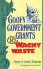 Goofy Government Grants  Wacky Waste