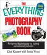 The Everything Photography Book Foolproof Techniques for Taking Sensational Pictures