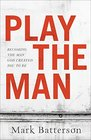 Play the Man Becoming the Man God Created You to Be