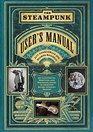 The Steampunk User's Manual An Illustrated Practical and Whimsical Guide to Creating Retro-futurist Dreams