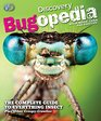 Discovery Bugopedia The Complete Guide to Everything Bugs Insects and Other Creepy Crawlies