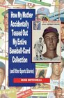 How My Mother Accidentally Tossed Out My Entire Baseball-Card Collection and Other Sports Stories