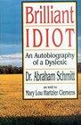 Brilliant Idiot An Autobiography of a Dyslexic