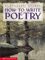 How To Write Poetry (Scholastic Guides)