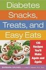 Diabetes Snacks Treats and Easy Eats 130 Recipes You'll Make Again and Again