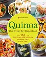 Quinoa The Everyday Superfood 150 Gluten-Free Recipes to Delight Every Kind of Eater