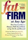 Fat to Firm at Any Age How You Can Have a Slimmer Well-Toned Body at Age 30 40 and Beyond