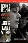 Kicking  Dreaming A Story of Heart Soul and Rock and Roll